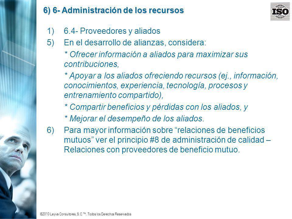 ©2010 Leyva Consultores, S.C.. Todos los Derechos Reservados 6) 6- Administración de los recursos 1)6.4- Proveedores y aliados 5)En el desarrollo de a