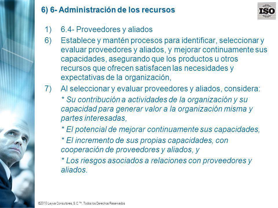 ©2010 Leyva Consultores, S.C.. Todos los Derechos Reservados 6) 6- Administración de los recursos 1)6.4- Proveedores y aliados 6)Establece y mantén pr