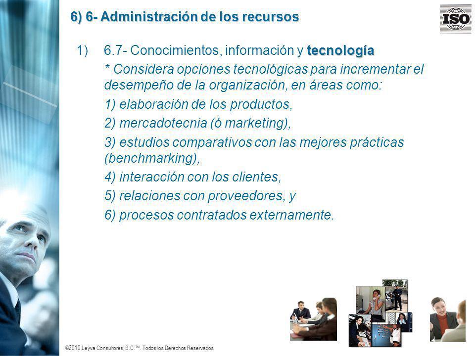 ©2010 Leyva Consultores, S.C.. Todos los Derechos Reservados 6) 6- Administración de los recursos tecnología 1)6.7- Conocimientos, información y tecno