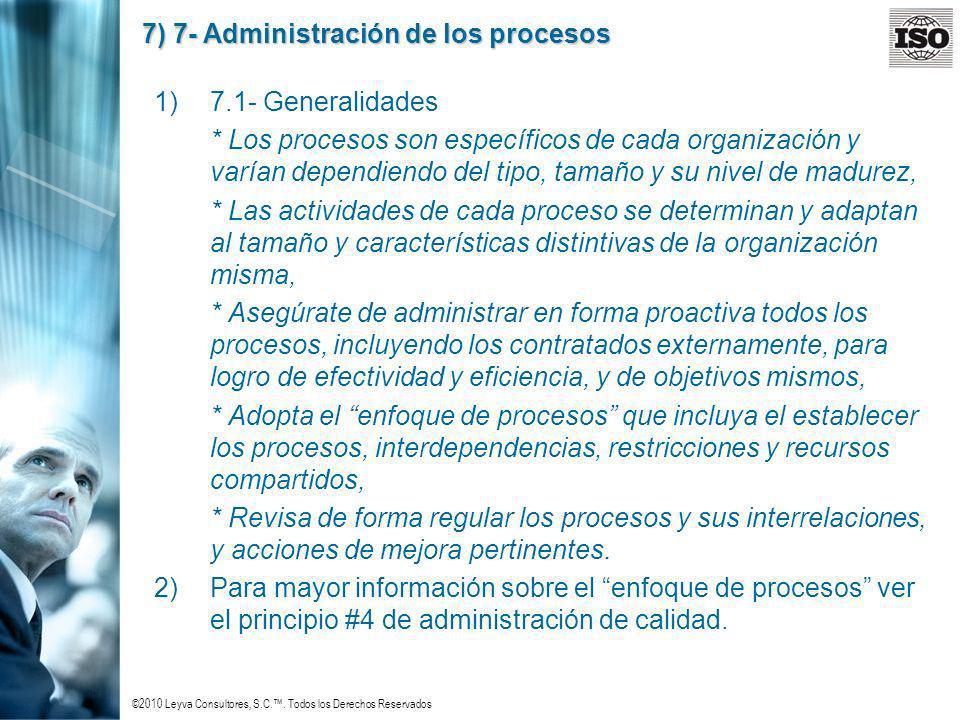 ©2010 Leyva Consultores, S.C.. Todos los Derechos Reservados 7) 7- Administración de los procesos 1)7.1- Generalidades * Los procesos son específicos