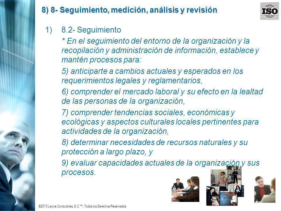 ©2010 Leyva Consultores, S.C.. Todos los Derechos Reservados 8) 8- Seguimiento, medición, análisis y revisión 1)8.2- Seguimiento * En el seguimiento d