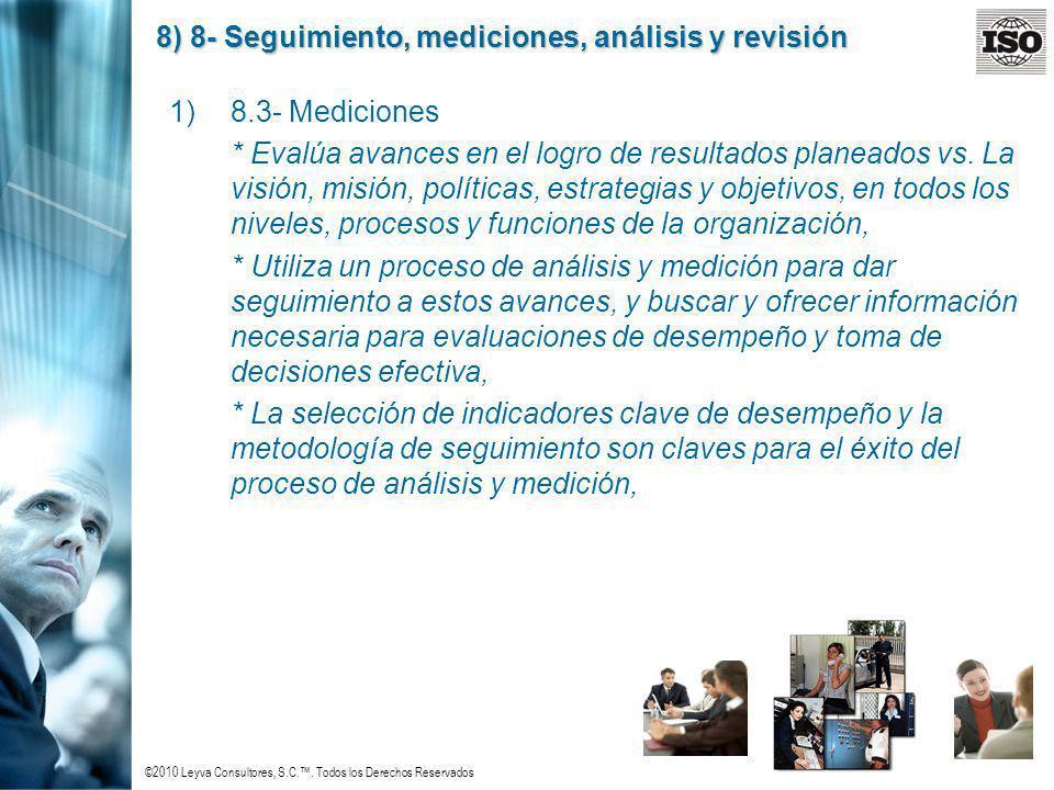 ©2010 Leyva Consultores, S.C.. Todos los Derechos Reservados 8) 8- Seguimiento, mediciones, análisis y revisión 1)8.3- Mediciones * Evalúa avances en