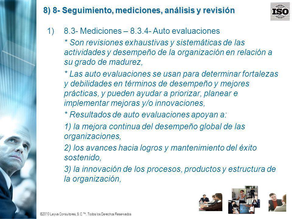 ©2010 Leyva Consultores, S.C.. Todos los Derechos Reservados 8) 8- Seguimiento, mediciones, análisis y revisión 1)8.3- Mediciones – 8.3.4- Auto evalua