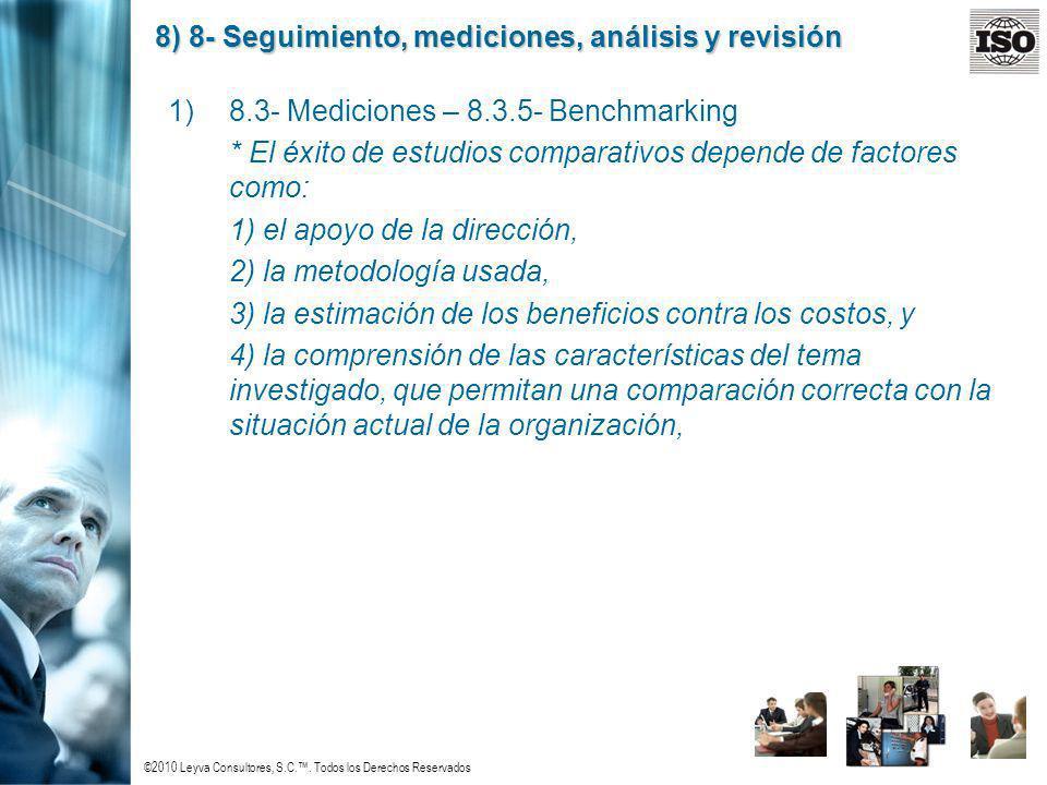 ©2010 Leyva Consultores, S.C.. Todos los Derechos Reservados 8) 8- Seguimiento, mediciones, análisis y revisión 1)8.3- Mediciones – 8.3.5- Benchmarkin