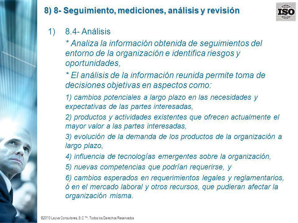 ©2010 Leyva Consultores, S.C.. Todos los Derechos Reservados 8) 8- Seguimiento, mediciones, análisis y revisión 1)8.4- Análisis * Analiza la informaci