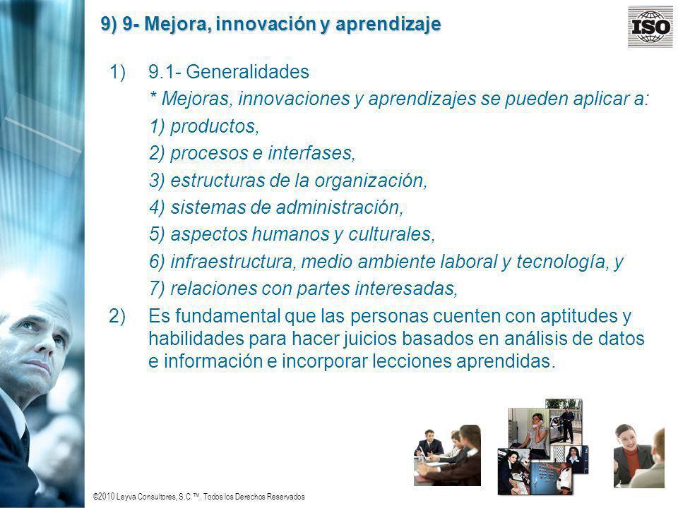 ©2010 Leyva Consultores, S.C.. Todos los Derechos Reservados 9) 9- Mejora, innovación y aprendizaje 1)9.1- Generalidades * Mejoras, innovaciones y apr