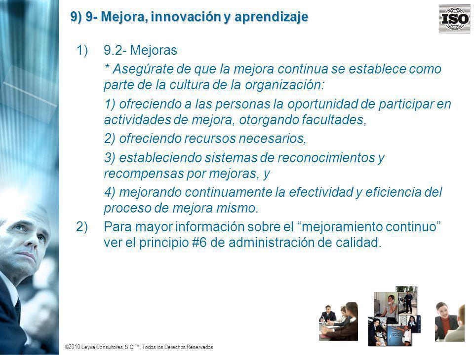 ©2010 Leyva Consultores, S.C.. Todos los Derechos Reservados 9) 9- Mejora, innovación y aprendizaje 1)9.2- Mejoras * Asegúrate de que la mejora contin