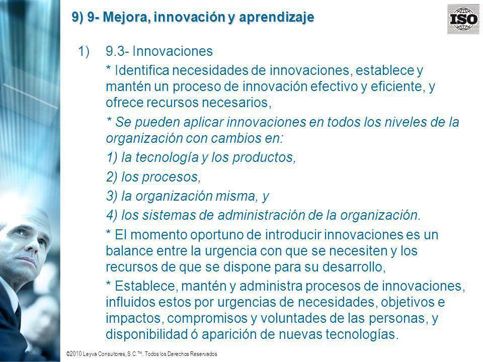 ©2010 Leyva Consultores, S.C.. Todos los Derechos Reservados 9) 9- Mejora, innovación y aprendizaje 1)9.3- Innovaciones * Identifica necesidades de in