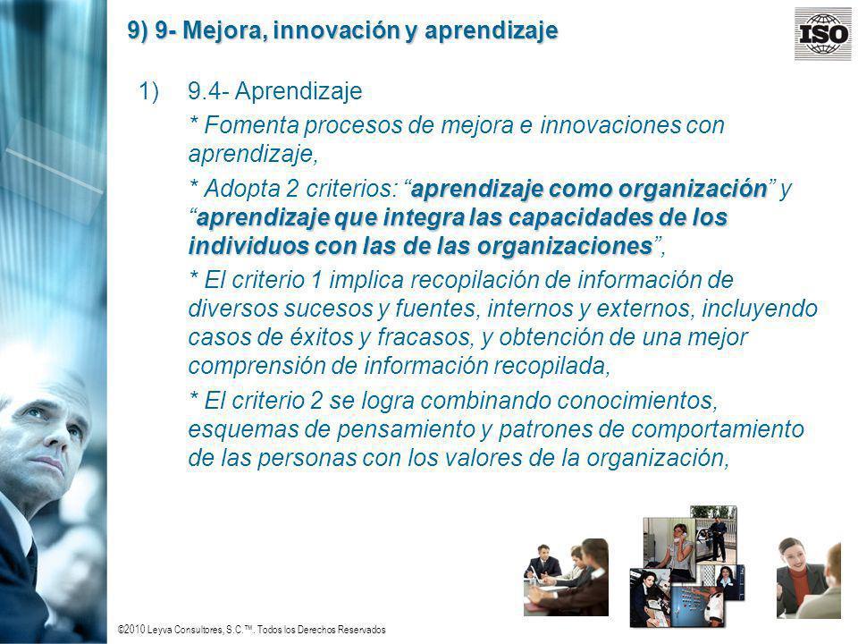 ©2010 Leyva Consultores, S.C.. Todos los Derechos Reservados 9) 9- Mejora, innovación y aprendizaje 1)9.4- Aprendizaje * Fomenta procesos de mejora e
