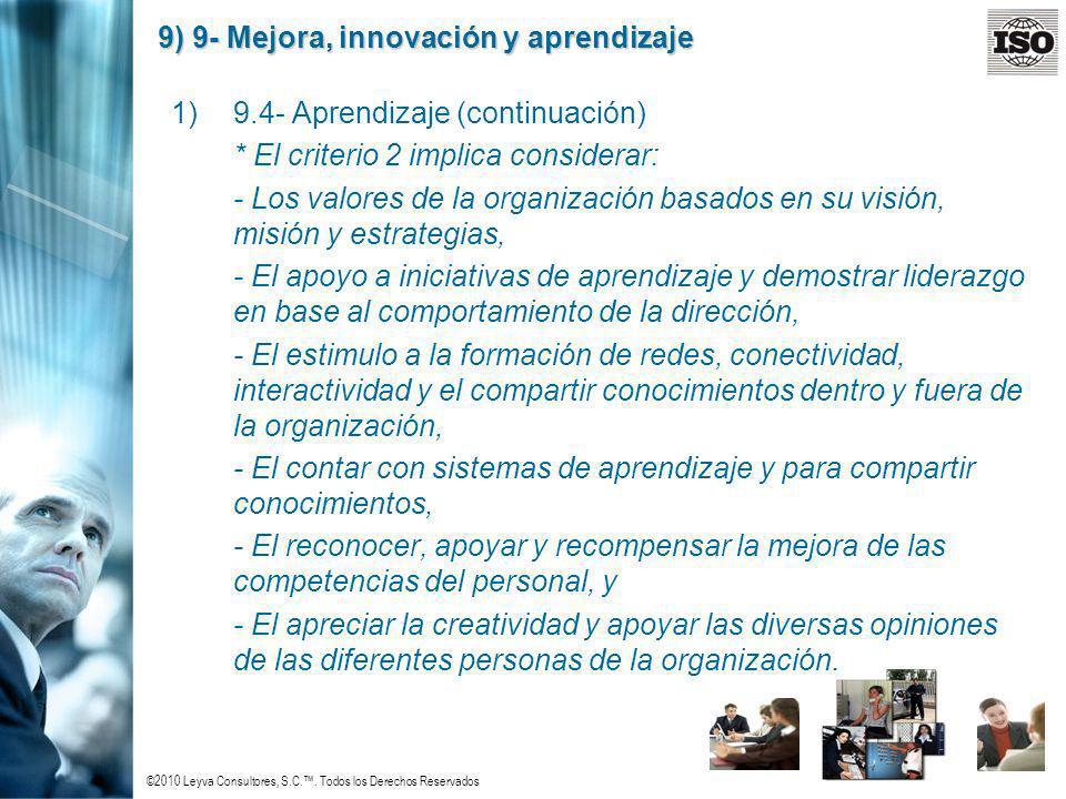 ©2010 Leyva Consultores, S.C.. Todos los Derechos Reservados 9) 9- Mejora, innovación y aprendizaje 1)9.4- Aprendizaje (continuación) * El criterio 2