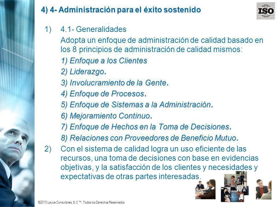 ©2010 Leyva Consultores, S.C.. Todos los Derechos Reservados 4) 4- Administración para el éxito sostenido 1)4.1- Generalidades Adopta un enfoque de ad