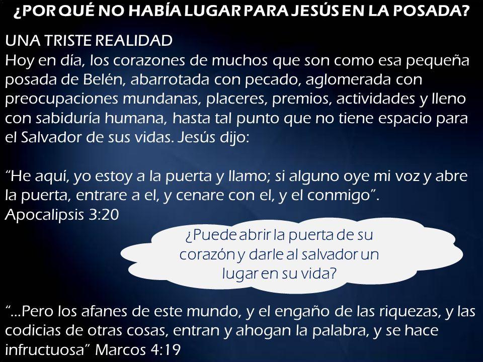 ¿POR QUÉ NO HABÍA LUGAR PARA JESÚS EN LA POSADA? UNA TRISTE REALIDAD Hoy en día, los corazones de muchos que son como esa pequeña posada de Belén, aba