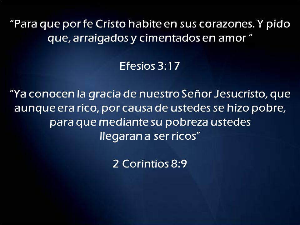 Para que por fe Cristo habite en sus corazones. Y pido que, arraigados y cimentados en amor Efesios 3:17 Ya conocen la gracia de nuestro Señor Jesucri
