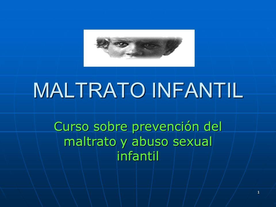 1 MALTRATO INFANTIL Curso sobre prevención del maltrato y abuso sexual infantil
