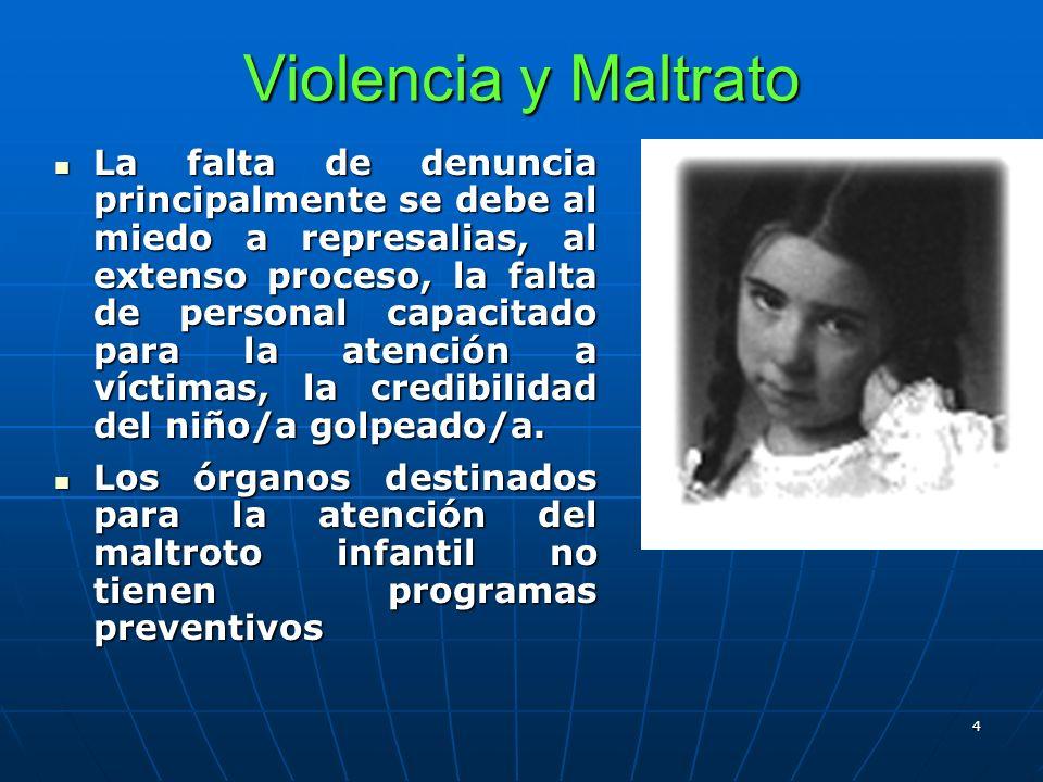 4 Violencia y Maltrato La falta de denuncia principalmente se debe al miedo a represalias, al extenso proceso, la falta de personal capacitado para la