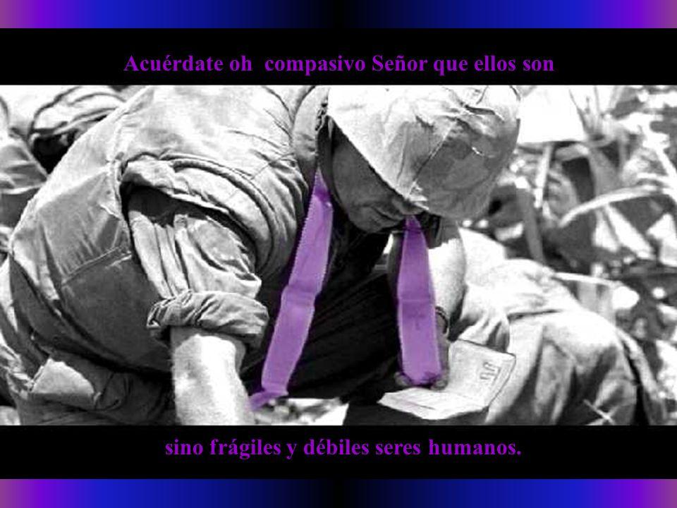 Acuérdate oh compasivo Señor que ellos son sino frágiles y débiles seres humanos.