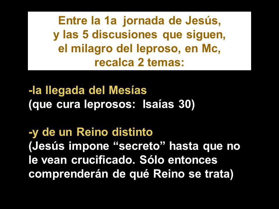 -la llegada del Mesías (que cura leprosos: Isaías 30) -y de un Reino distinto (Jesús impone secreto hasta que no le vean crucificado.