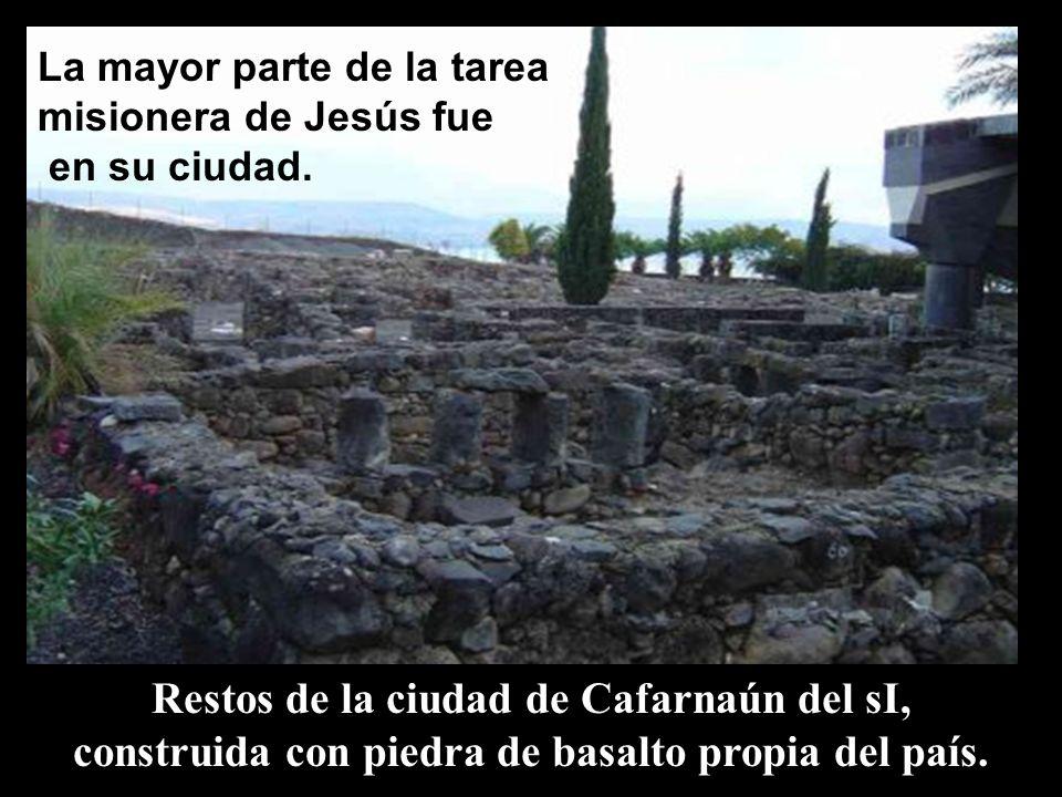 La mayor parte de la tarea misionera de Jesús fue en su ciudad.