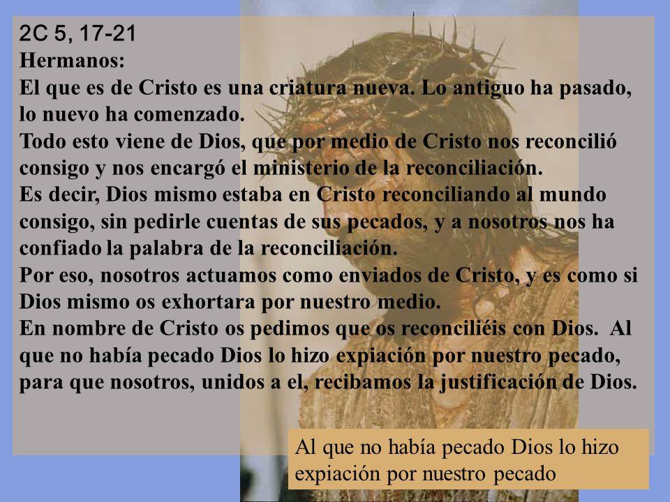 2C 5, 17-21 Hermanos: El que es de Cristo es una criatura nueva.