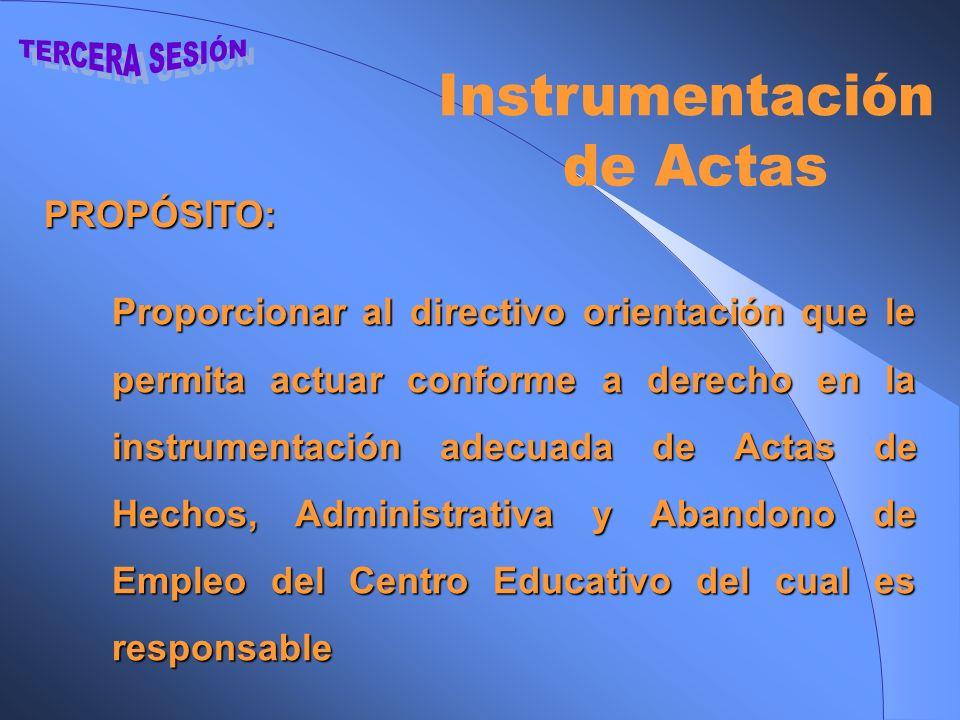 PROPÓSITO: Proporcionar al directivo orientación que le permita actuar conforme a derecho en la instrumentación adecuada de Actas de Hechos, Administr