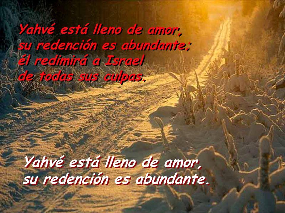 Yahvé está lleno de amor, su redención es abundante. Yahvé está lleno de amor, su redención es abundante. Yahvé está lleno de amor, su redención es ab