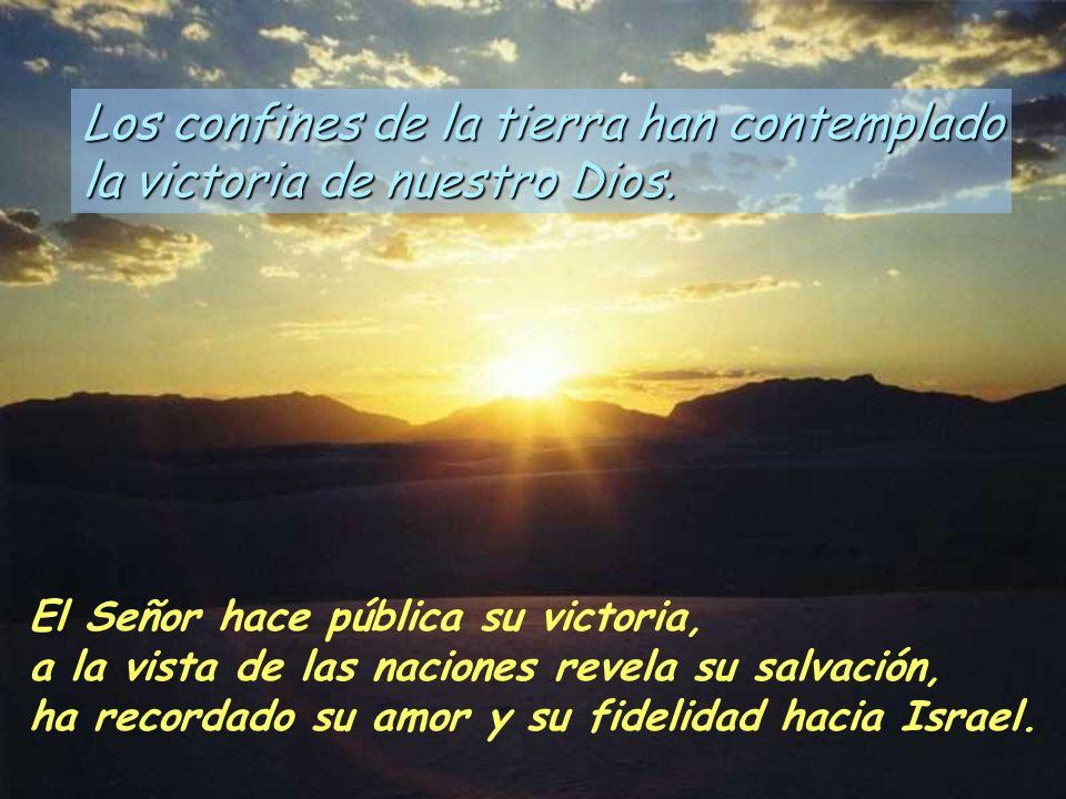 Salmo 97 Los confines de la tierra han contemplado la victoria de nuestro Dios. Cantad al Señor un cantar nuevo, porque ha hecho maravillas; su diestr