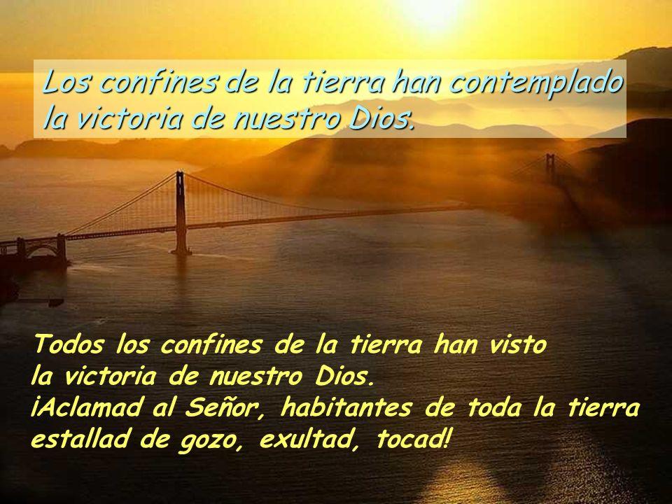 Los confines de la tierra han contemplado la victoria de nuestro Dios. El Señor hace pública su victoria, a la vista de las naciones revela su salvaci