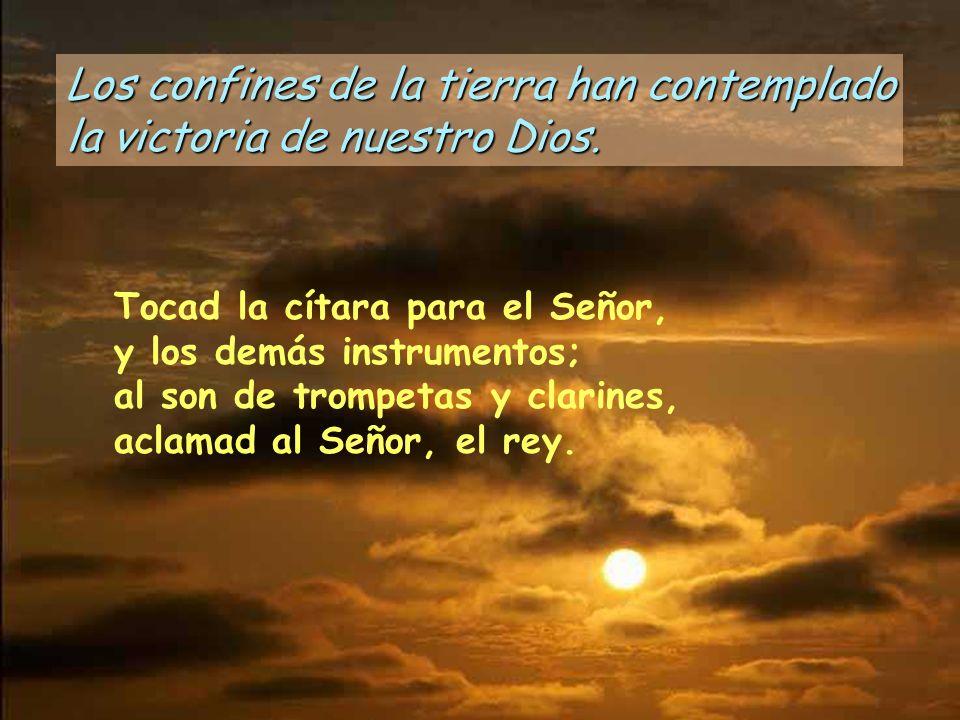 Los confines de la tierra han contemplado la victoria de nuestro Dios. Todos los confines de la tierra han visto la victoria de nuestro Dios. ¡Aclamad