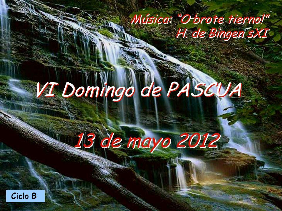 Ciclo B 13 de mayo 2012 VI Domingo de PASCUA Música: O brote tierno! H. de Bingen sXI