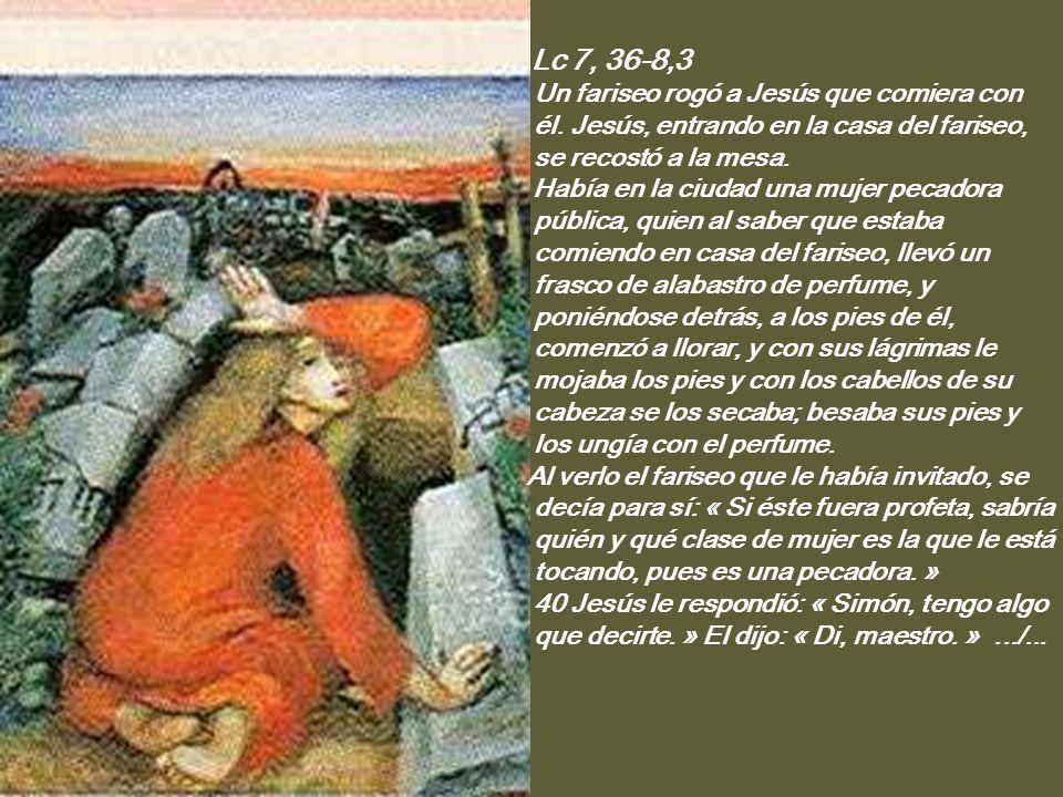 Lc 7, 36-8,3 Un fariseo rogó a Jesús que comiera con él.