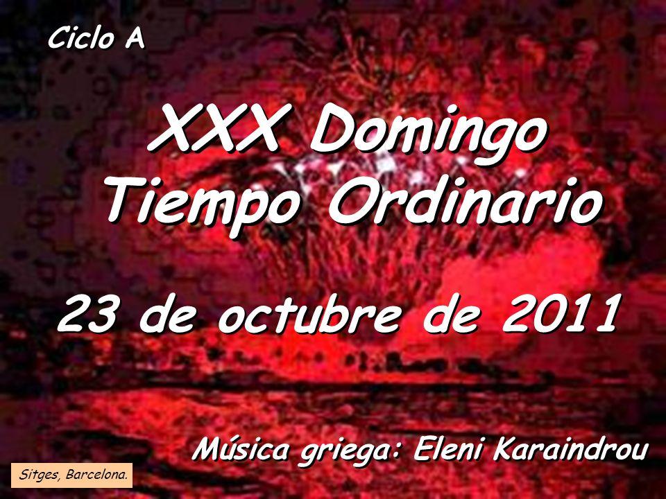 Ciclo A XXX Domingo Tiempo Ordinario 23 de octubre de 2011 Sitges, Barcelona.
