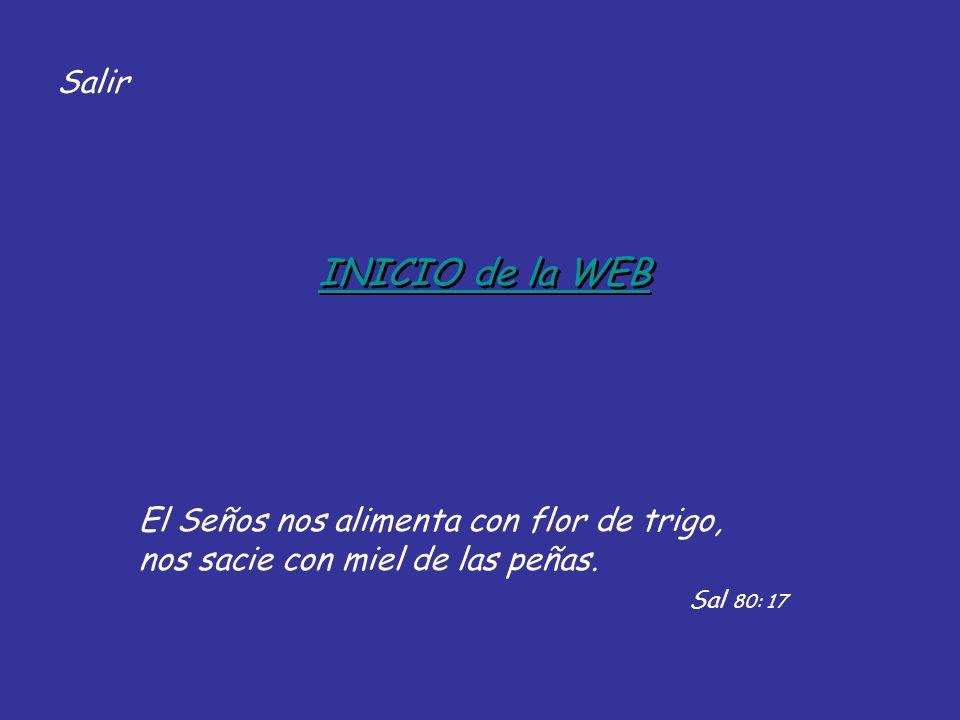 Salir INICIO de la WEB El Seños nos alimenta con flor de trigo, nos sacie con miel de las peñas.