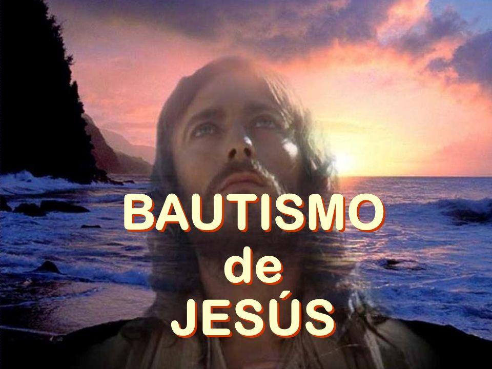 BAUTISMO de JESÚS BAUTISMO de JESÚS