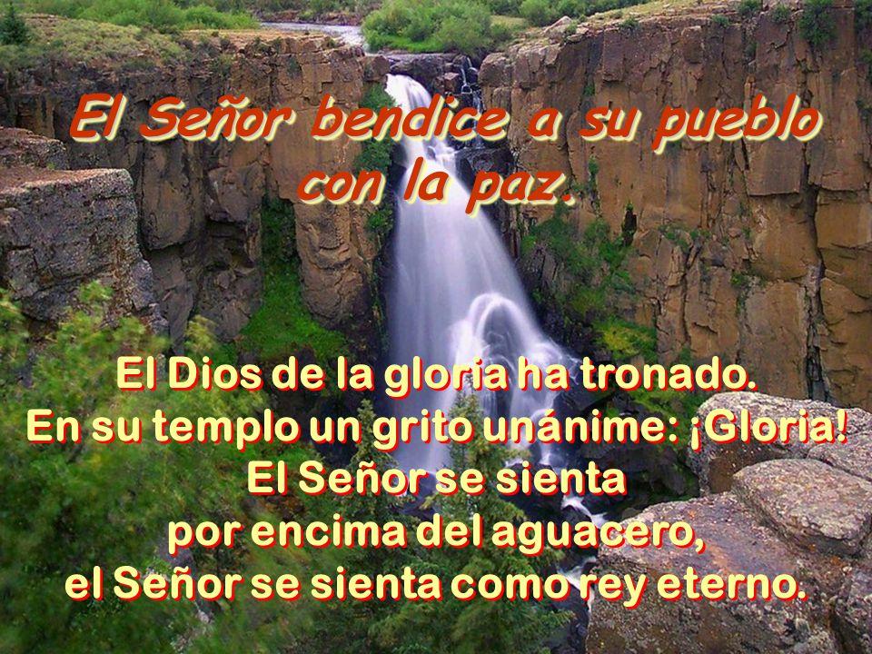 El Señor bendice a su pueblo con la paz. El Señor bendice a su pueblo con la paz. La voz del Señor sobre las aguas, el Señor sobre las aguas torrencia