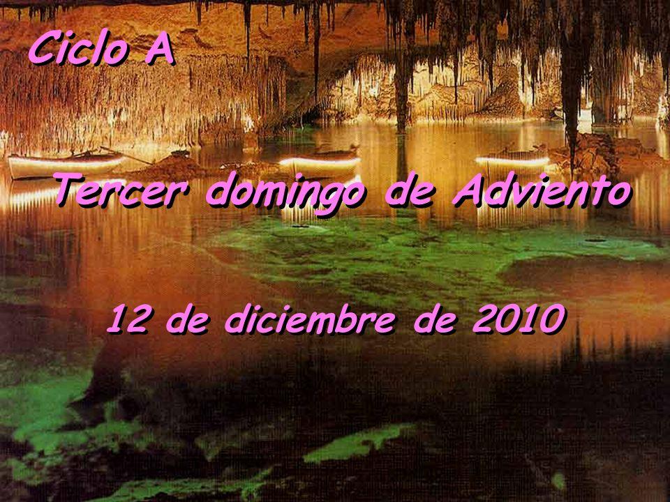 Ciclo A Tercer domingo de Adviento 12 de diciembre de 2010