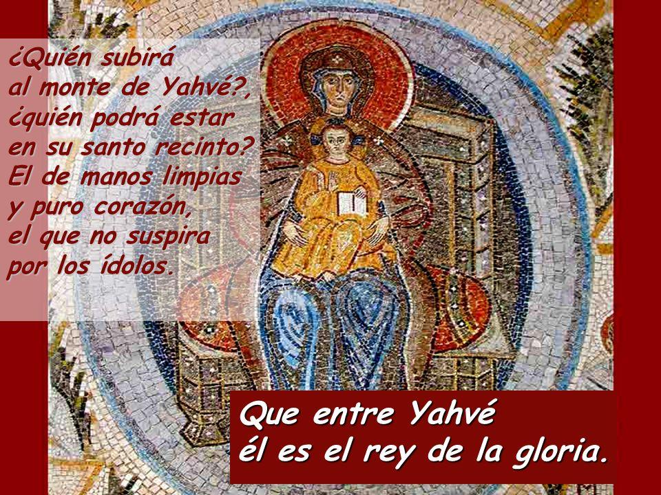 ¿Quién subirá al monte de Yahvé?, ¿quién podrá estar en su santo recinto? El de manos limpias y puro corazón, el que no suspira por los ídolos. Que en