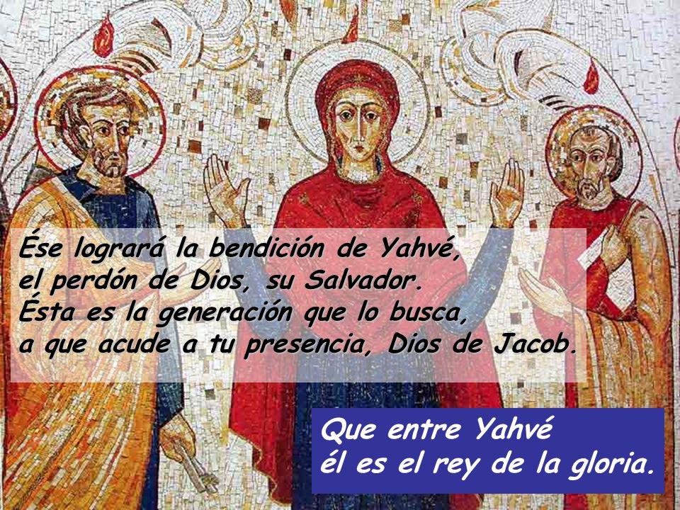 Ése logrará la bendición de Yahvé, el perdón de Dios, su Salvador. Ésta es la generación que lo busca, a que acude a tu presencia, Dios de Jacob. Que