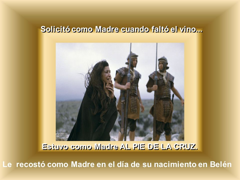 Le recostó como Madre en el día de su nacimiento en Belén Estuvo como Madre AL PIE DE LA CRUZ.
