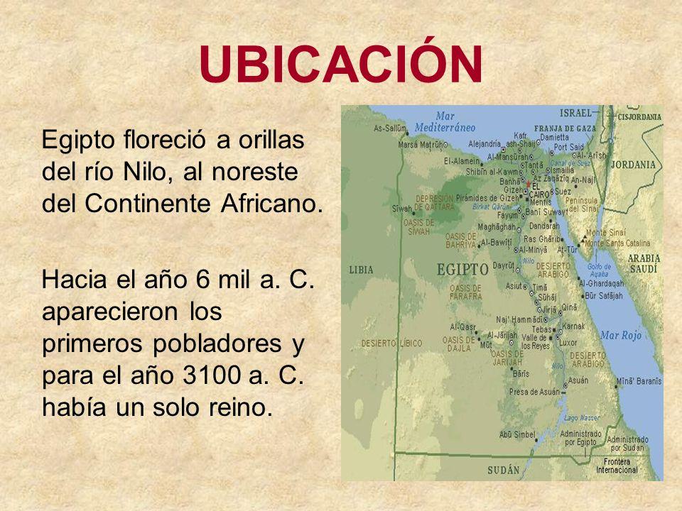 UBICACIÓN Egipto floreció a orillas del río Nilo, al noreste del Continente Africano. Hacia el año 6 mil a. C. aparecieron los primeros pobladores y p