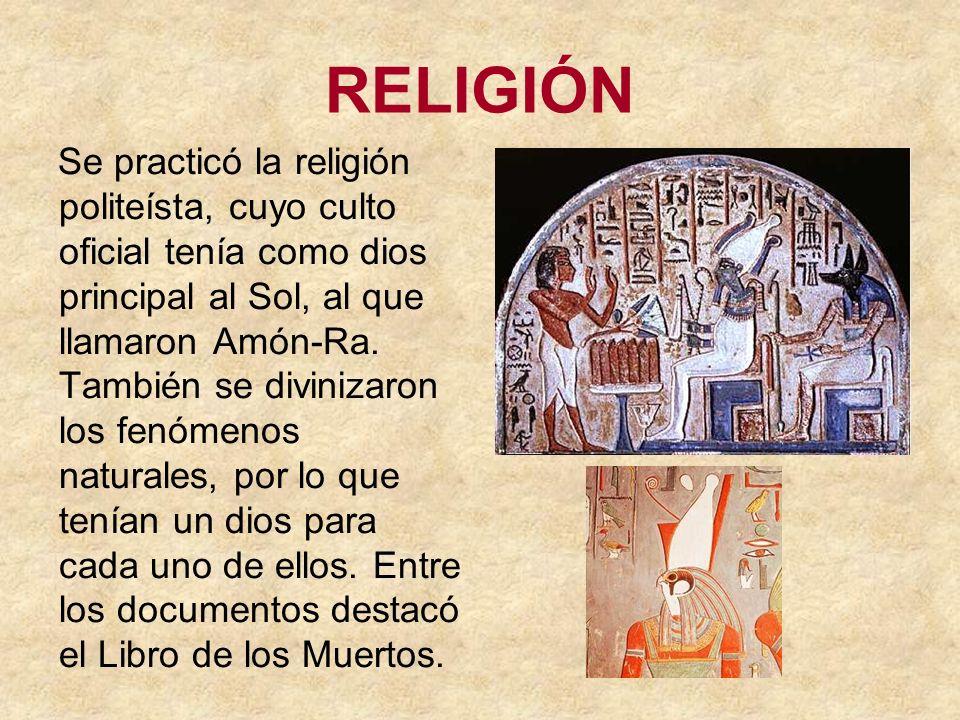RELIGIÓN Se practicó la religión politeísta, cuyo culto oficial tenía como dios principal al Sol, al que llamaron Amón-Ra. También se divinizaron los