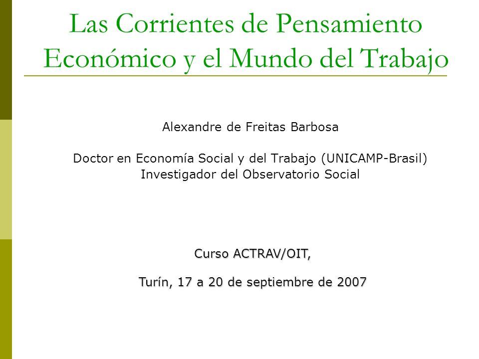 Las Corrientes de Pensamiento Económico y el Mundo del Trabajo Alexandre de Freitas Barbosa Doctor en Economía Social y del Trabajo (UNICAMP-Brasil) I