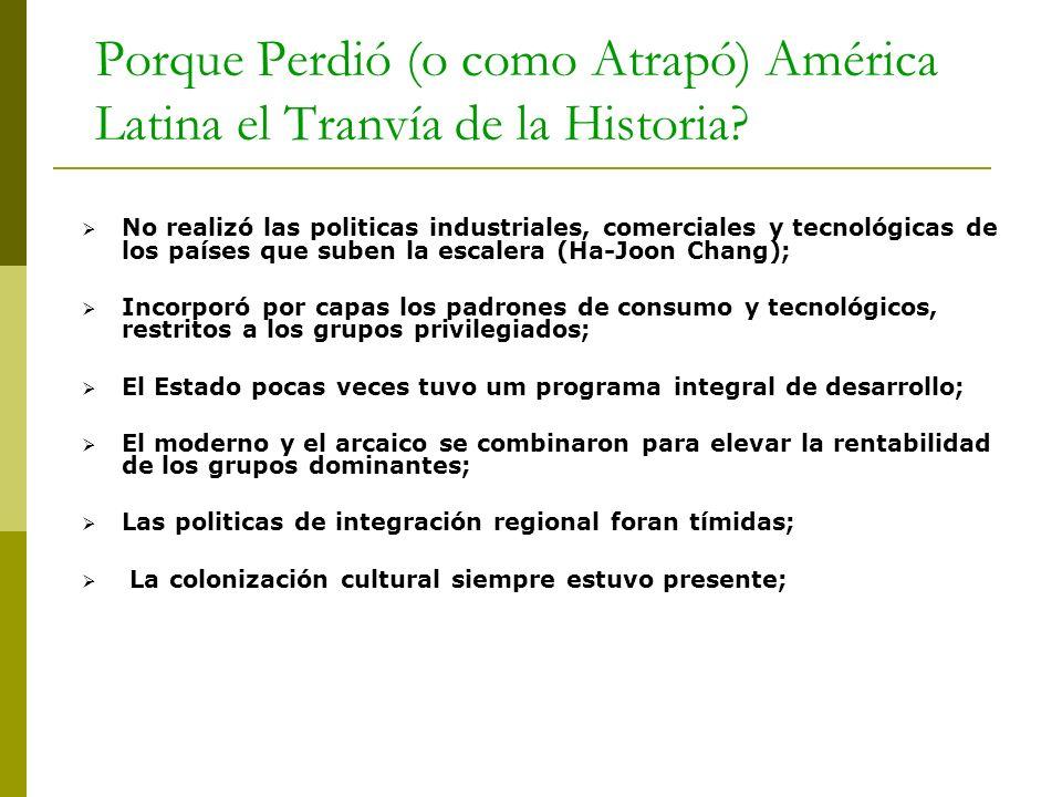 Porque Perdió (o como Atrapó) América Latina el Tranvía de la Historia? No realizó las politicas industriales, comerciales y tecnológicas de los paíse