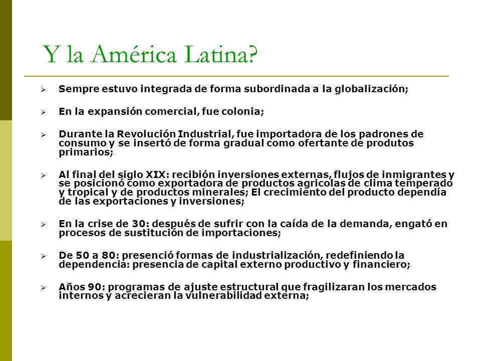 Y la América Latina? Sempre estuvo integrada de forma subordinada a la globalización; En la expansión comercial, fue colonia; Durante la Revolución In