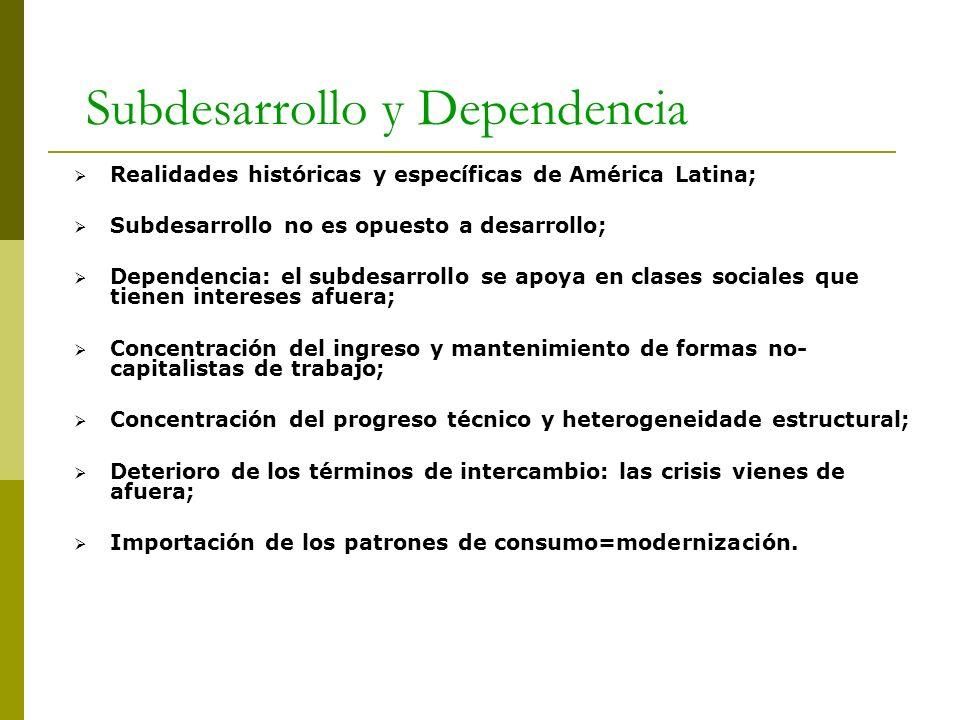 Subdesarrollo y Dependencia Realidades históricas y específicas de América Latina; Subdesarrollo no es opuesto a desarrollo; Dependencia: el subdesarr