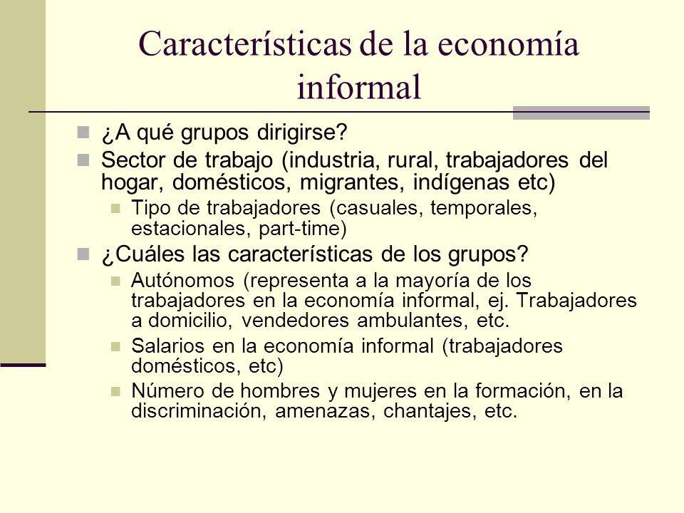 Características de la economía informal ¿A qué grupos dirigirse? Sector de trabajo (industria, rural, trabajadores del hogar, domésticos, migrantes, i