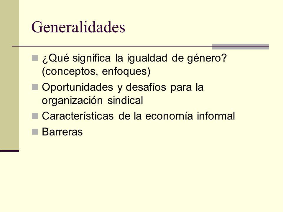 Generalidades ¿Qué significa la igualdad de género? (conceptos, enfoques) Oportunidades y desafíos para la organización sindical Características de la