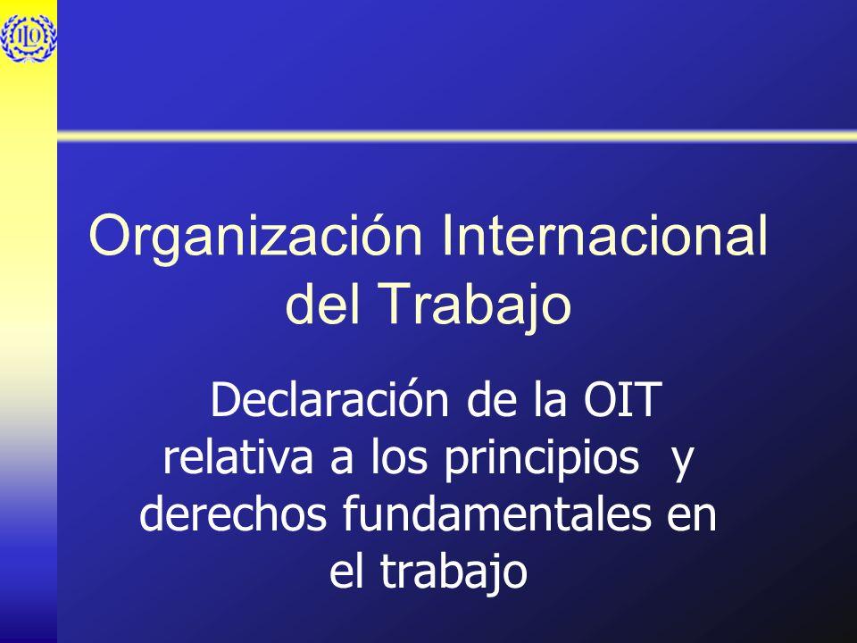 Organización Internacional del Trabajo Declaración de la OIT relativa a los principios y derechos fundamentales en el trabajo