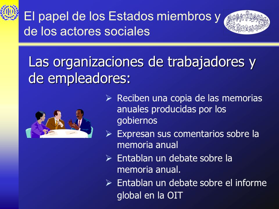 El papel de los Estados miembros y de los actores sociales Reciben una copia de las memorias anuales producidas por los gobiernos Expresan sus comenta