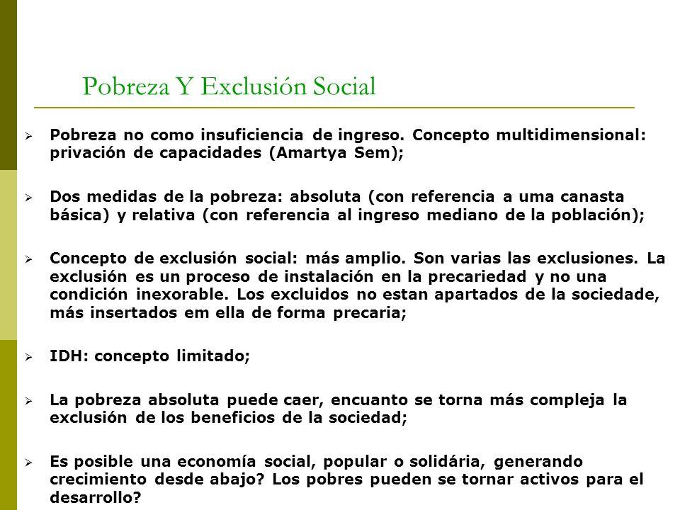 Pobreza Y Exclusión Social Pobreza no como insuficiencia de ingreso. Concepto multidimensional: privación de capacidades (Amartya Sem); Dos medidas de
