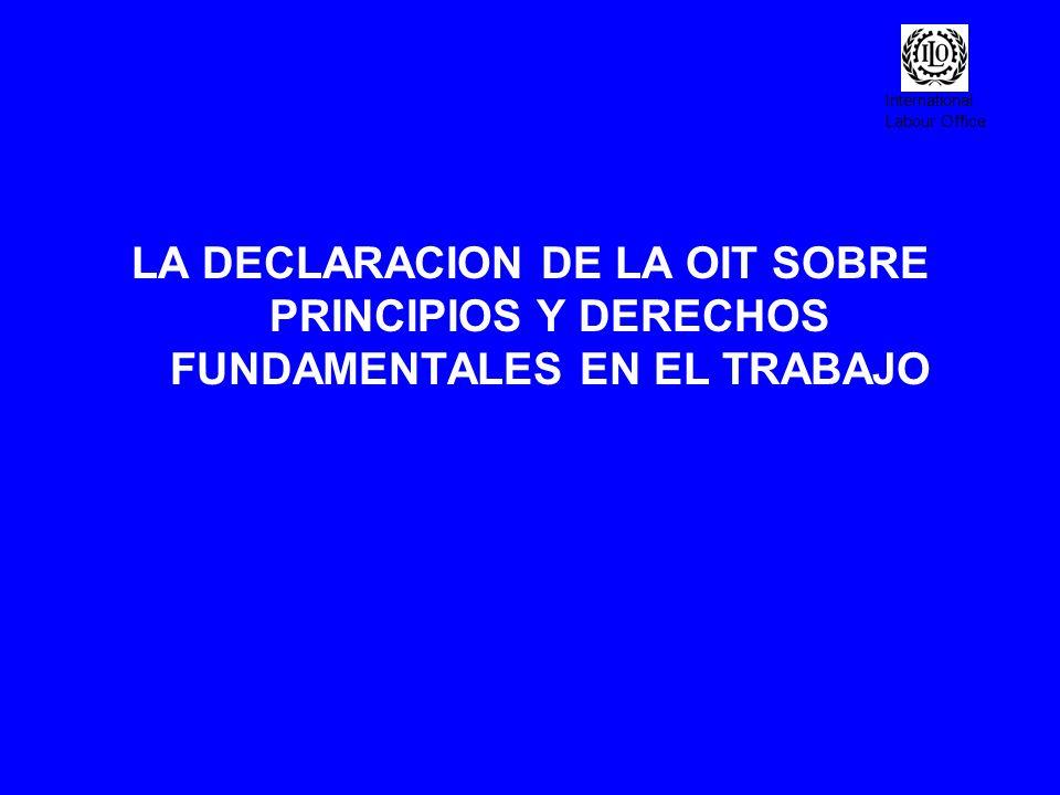 International Labour Office PORQUE UNA DECLARACION DE LA OIT SOBRE PRINCIPIOS Y DERECHOS FUNDAMENTALES EN EL TRABAJO.